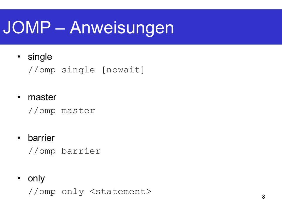 JOMP – Anweisungen single //omp single [nowait] master //omp master